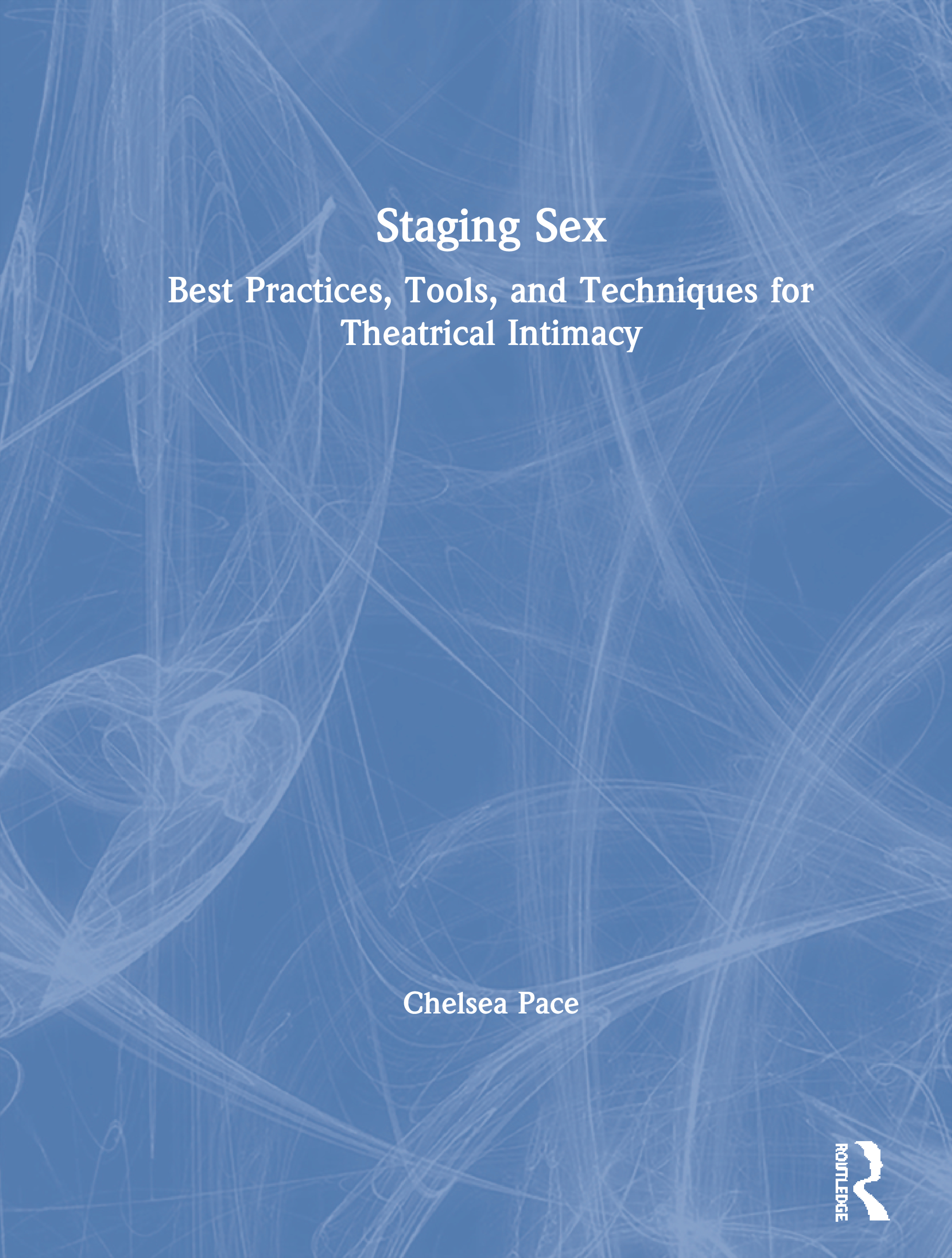 Staging Sex: Best Practices, Tools, and Techniques for Theatrical Intimacy book cover