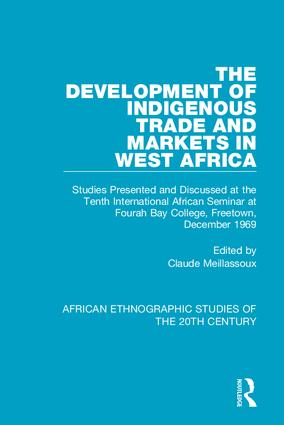 The Development of Indigenous Trade and Markets in West Africa: Studies Presented and Discussed at the Tenth International African Seminar at Fourah Bay College, Freetown, December 1969, 1st Edition (Hardback) book cover