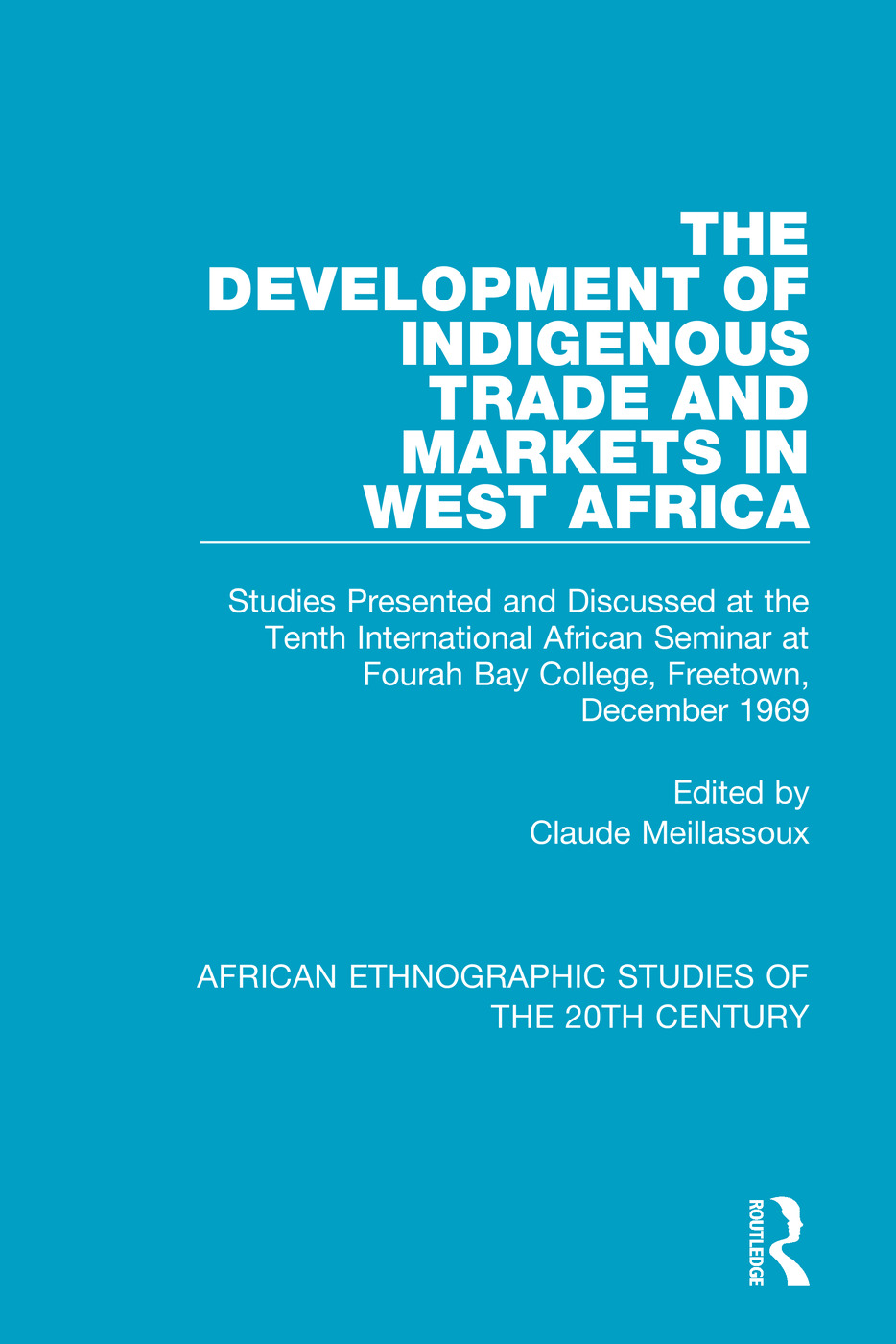 The Development of Indigenous Trade and Markets in West Africa: Studies Presented and Discussed at the Tenth International African Seminar at Fourah Bay College, Freetown, December 1969 book cover