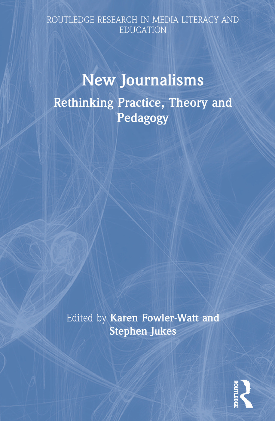 New Journalisms: Rethinking Practice, Theory and Pedagogy book cover