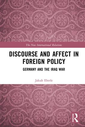 Discourse and Affect in Foreign Policy: Germany and the Iraq War, 1st Edition (Hardback) book cover