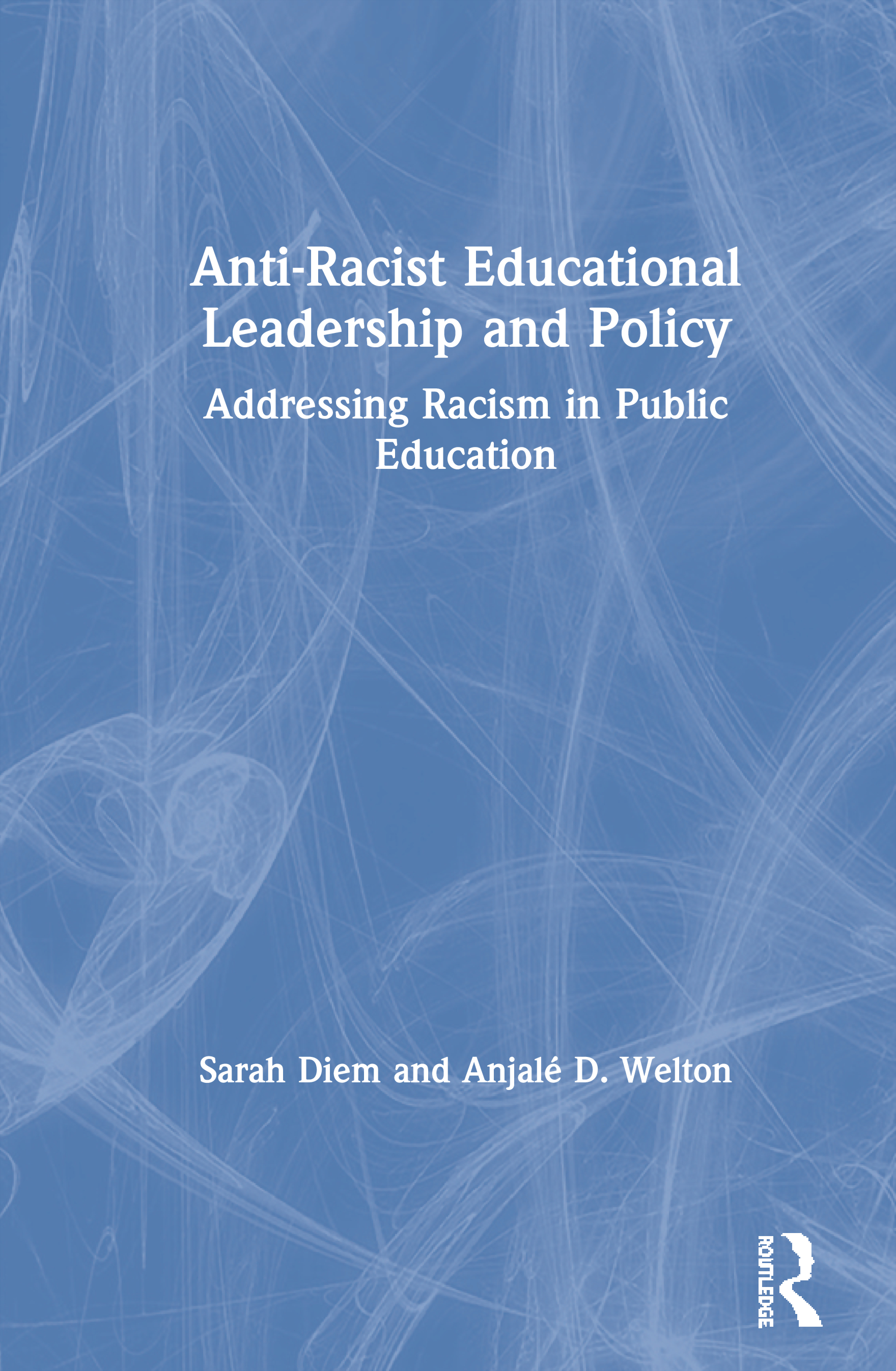 Anti-Racist Educational Leadership and Policy: Addressing Racism in Public Education book cover