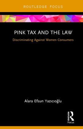 Pink Tax and the Law: Discriminating Against Women Consumers, 1st Edition (Hardback) book cover