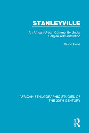 Stanleyville: An African Urban Community Under Belgian Administration, 1st Edition (Hardback) book cover