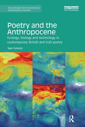 Poetry and the Anthropocene: Ecology, biology and technology in contemporary British and Irish poetry, 1st Edition (Paperback) book cover