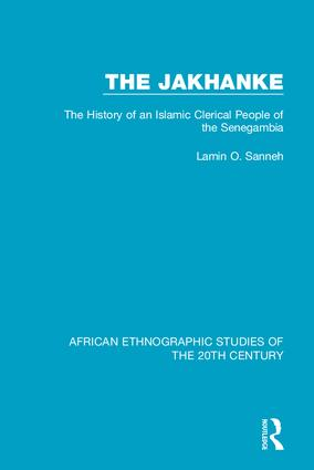The Jakhanke: The History of an Islamic Clerical People of the Senegambia, 1st Edition (Hardback) book cover