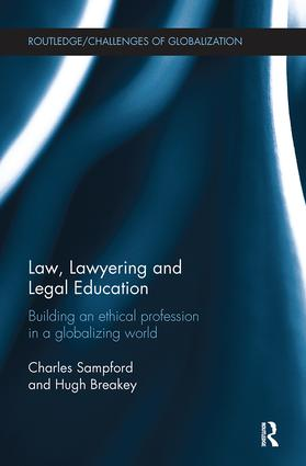 Law, Lawyering and Legal Education: Building an Ethical Profession in a Globalizing World, 1st Edition (Paperback) book cover