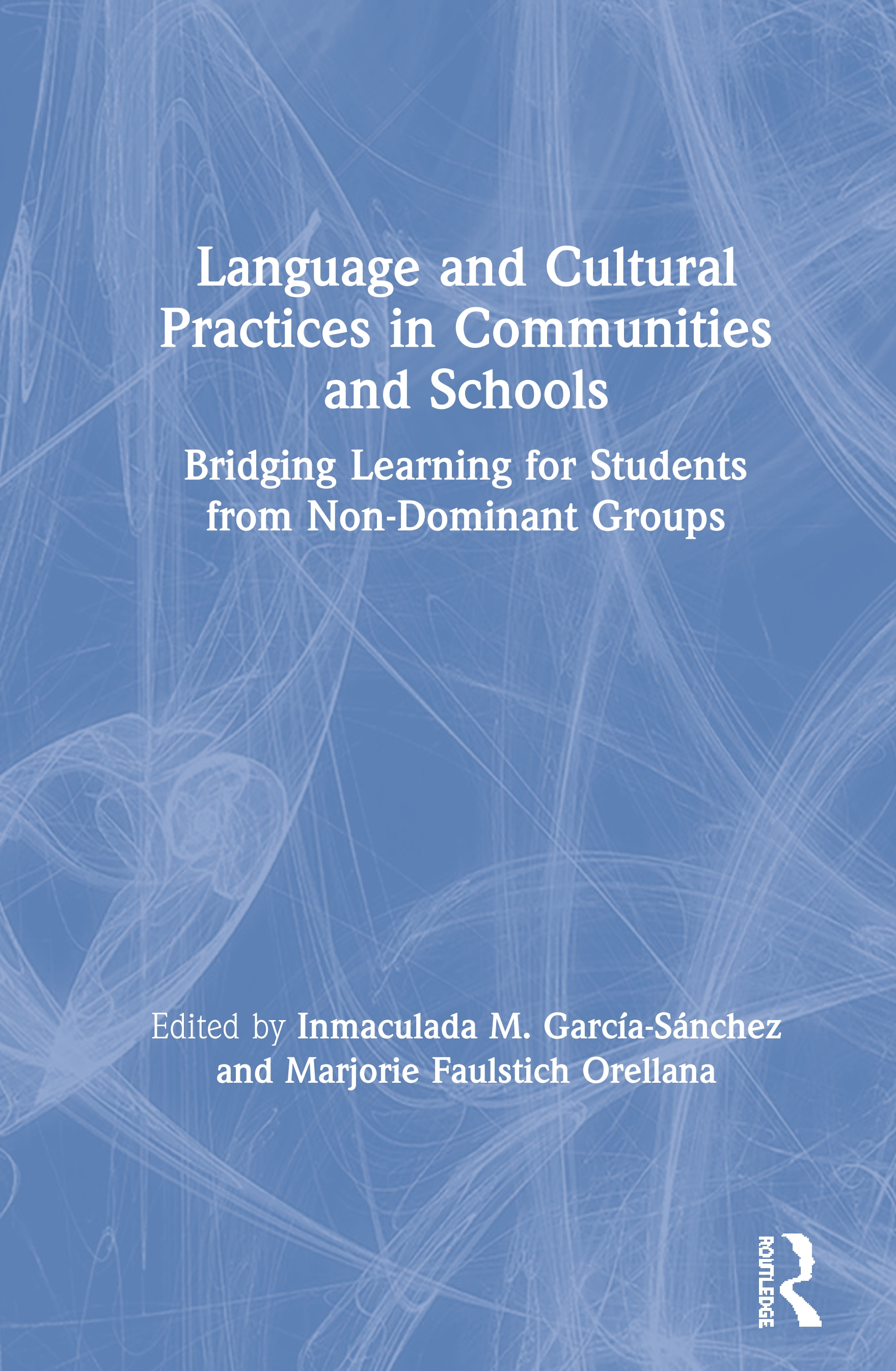 Language and Cultural Practices in Communities and Schools: Bridging Learning for Students from Non-Dominant Groups, 1st Edition (Paperback) book cover