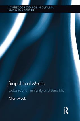 Biopolitical Media: Catastrophe, Immunity and Bare Life, 1st Edition (Paperback) book cover