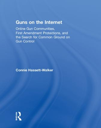 Guns on the Internet: Online Gun Communities, First Amendment Protections, and the Search for Common Ground on Gun Control book cover