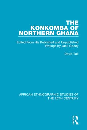 The Konkomba of Northern Ghana: Edited From His Published and Unpublished Writings by Jack Goody, 1st Edition (Hardback) book cover