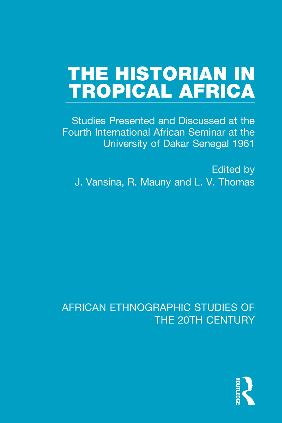 The Historian in Tropical Africa: Studies Presented and Discussed at the Fourth International African Seminar at the University of Dakar, Senegal 1961 book cover