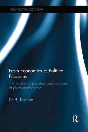 From Economics to Political Economy: The problems, promises and solutions of pluralist economics, 1st Edition (Paperback) book cover