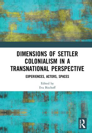 Dimensions of Settler Colonialism in a Transnational Perspective: Experiences, Actors, Spaces, 1st Edition (Hardback) book cover