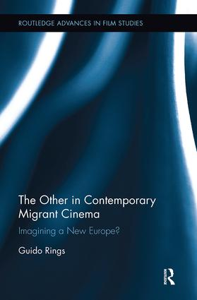 The Other in Contemporary Migrant Cinema: Imagining a New Europe?, 1st Edition (Paperback) book cover
