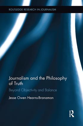 Journalism and the Philosophy of Truth: Beyond Objectivity and Balance, 1st Edition (Paperback) book cover