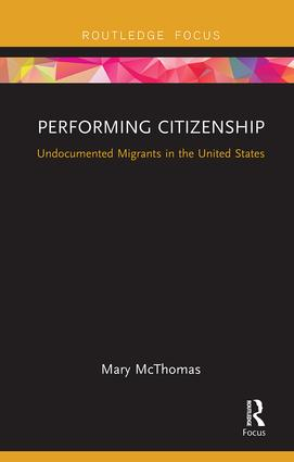 Performing Citizenship: Undocumented Migrants in the United States, 1st Edition (Paperback) book cover