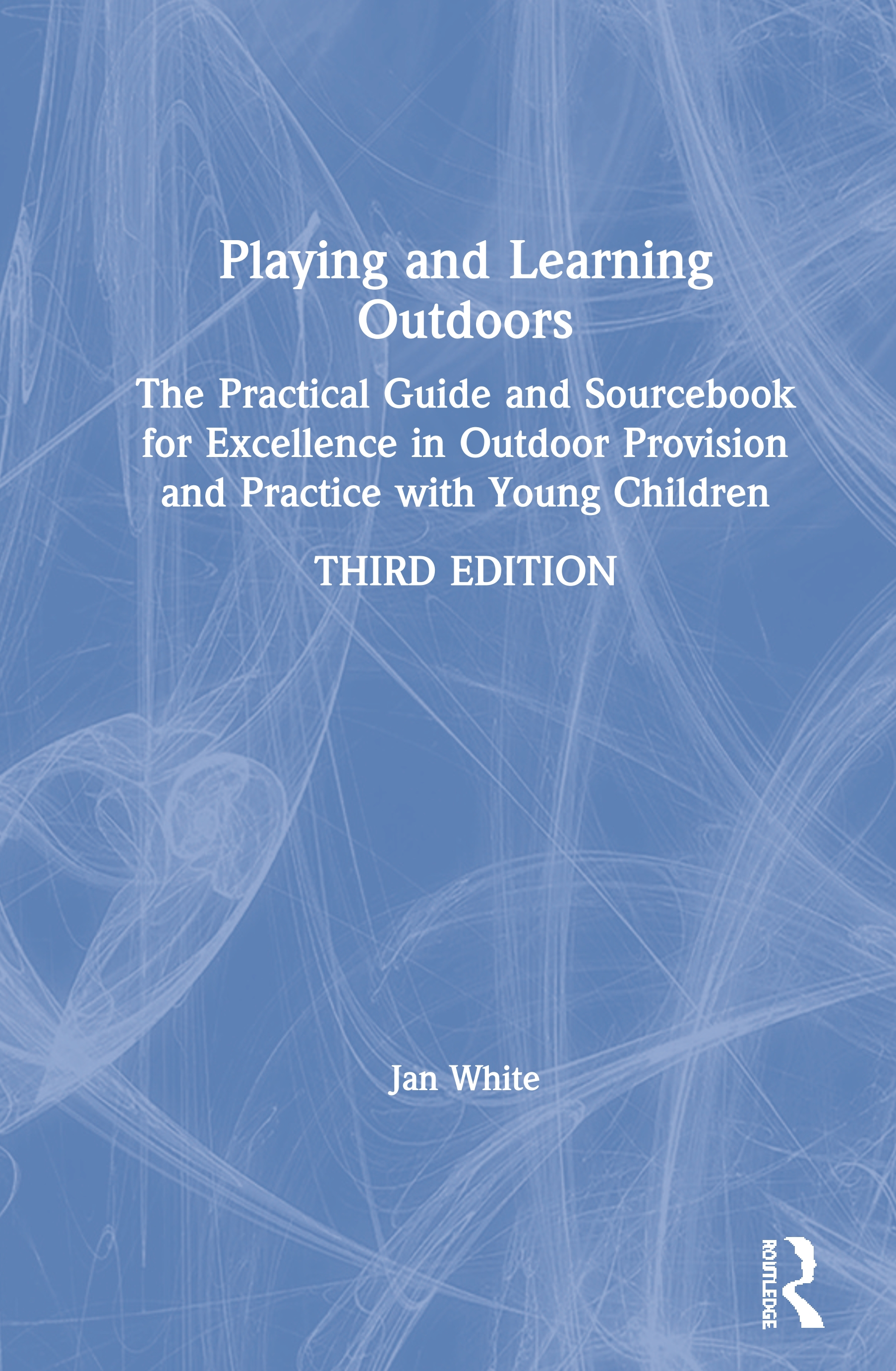 Playing and Learning Outdoors: The practical guide and sourcebook for excellence in outdoor provision and practice with young children book cover