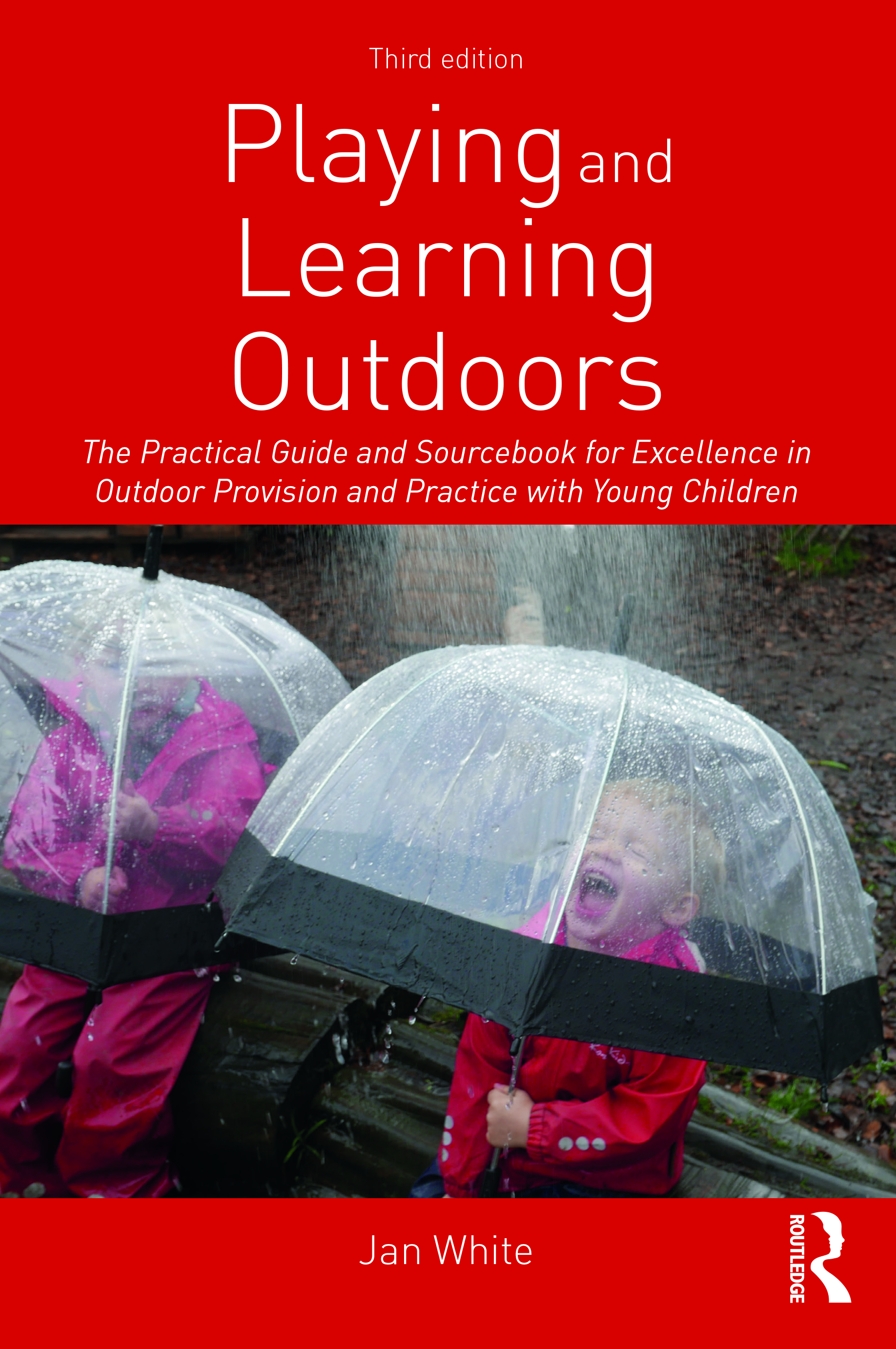 Playing and Learning Outdoors: The Practical Guide and Sourcebook for Excellence in Outdoor Provision and Practice with Young Children, 3rd Edition (Paperback) book cover