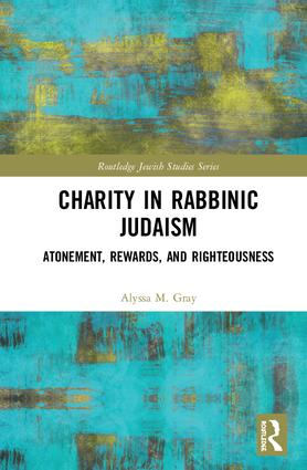 Charity in Rabbinic Judaism: Atonement, Rewards, and Righteousness book cover