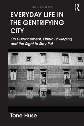 Everyday Life in the Gentrifying City: On Displacement, Ethnic Privileging and the Right to Stay Put book cover