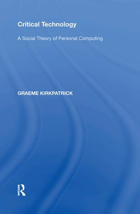 Critical Technology: A Social Theory of Personal Computing, 1st Edition (Paperback) book cover