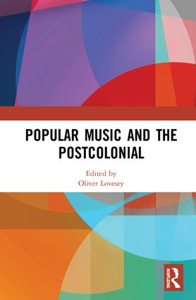 Popular Music and the Postcolonial: 1st Edition (Hardback) book cover