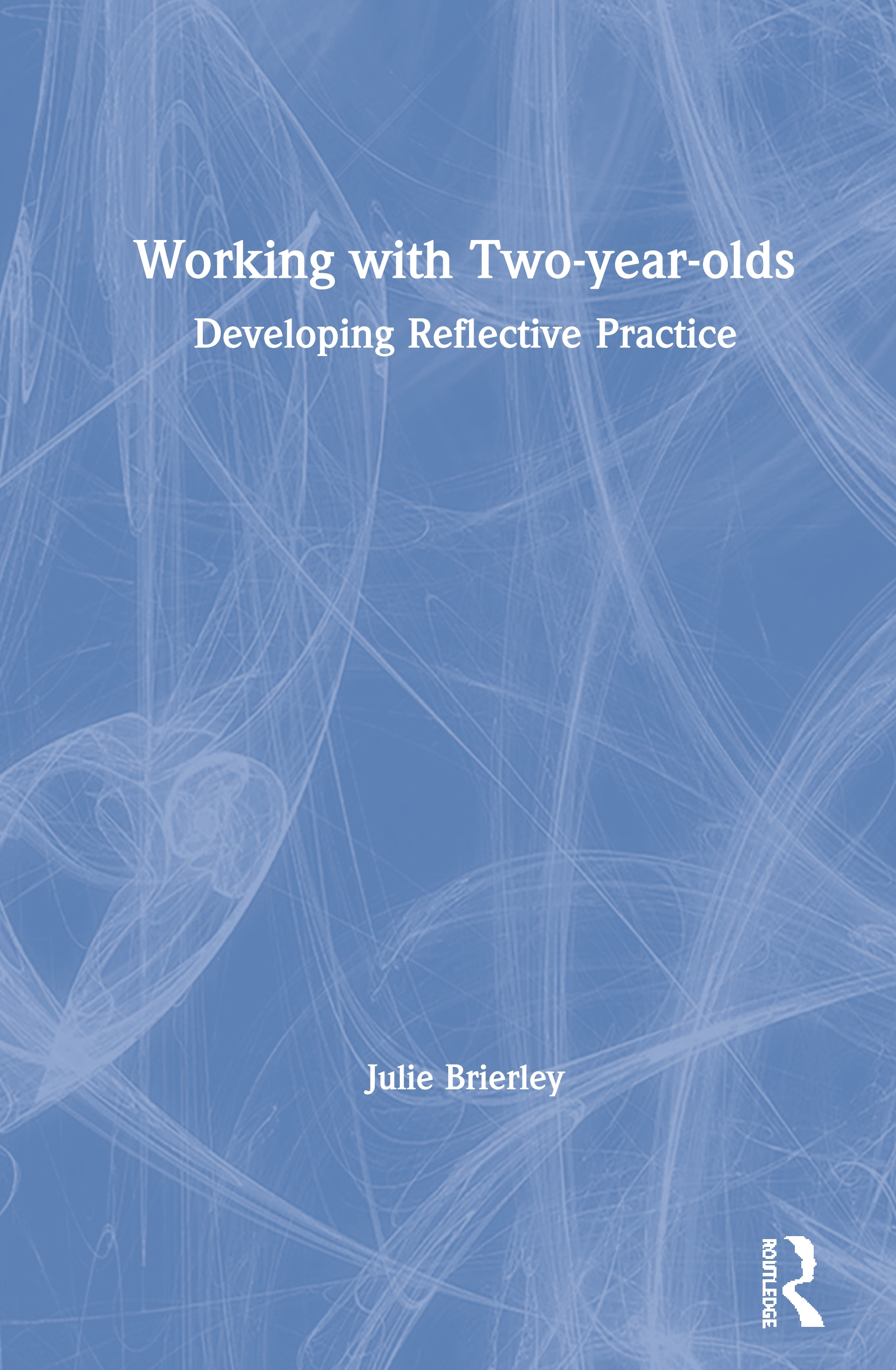 Working with Two-year-olds: Developing Reflective Practice book cover