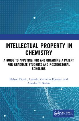 Intellectual Property in Chemistry: A Guide to Applying for and Obtaining a Patent for Graduate Students and Postdoctoral Scholars, 1st Edition (Paperback) book cover