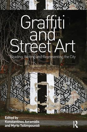 Graffiti and Street Art: Reading, Writing and Representing the City book cover