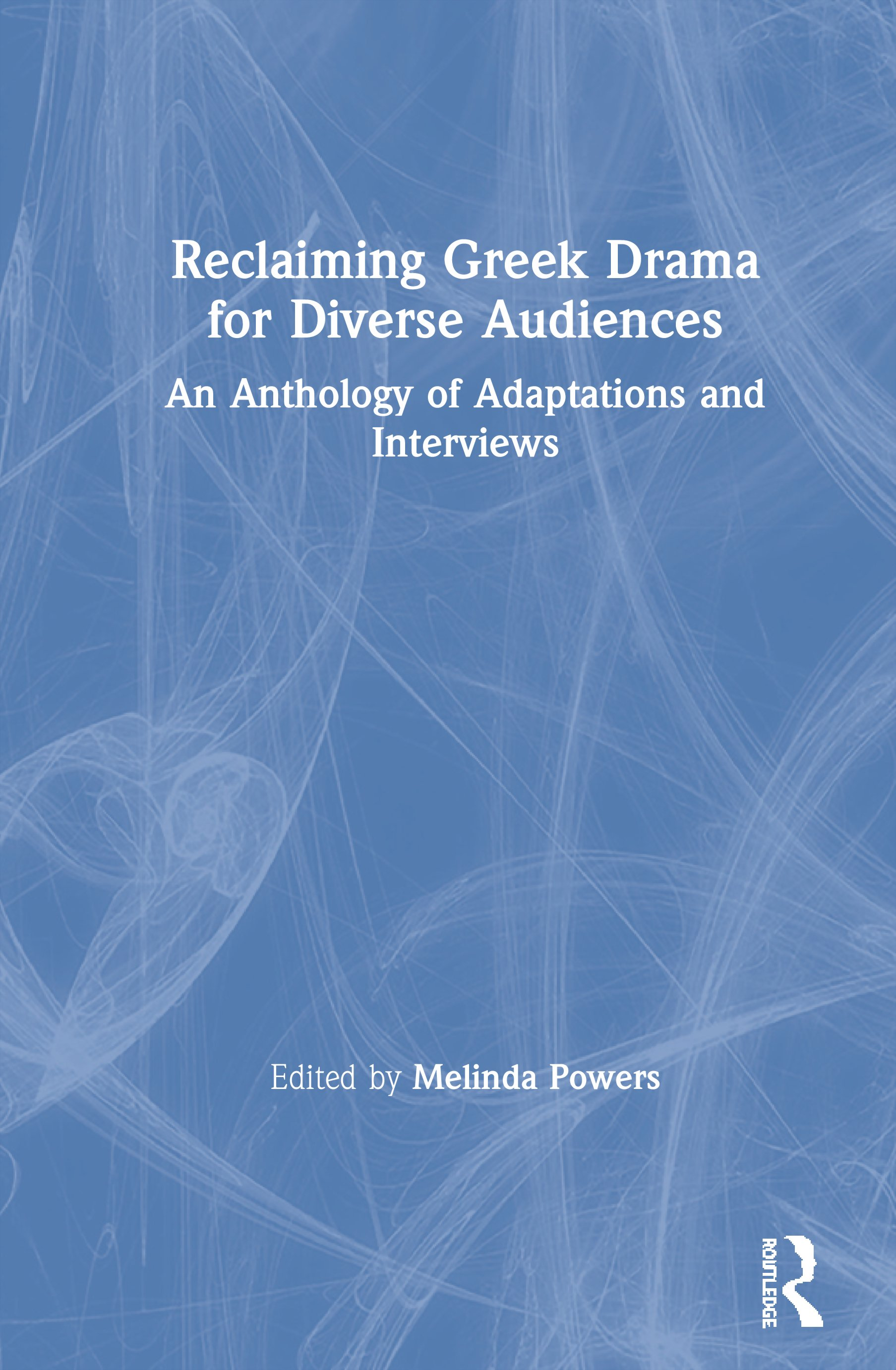 Reclaiming Greek Drama for Diverse Audiences: An Anthology of Adaptations and Interviews, 1st Edition (Paperback) book cover