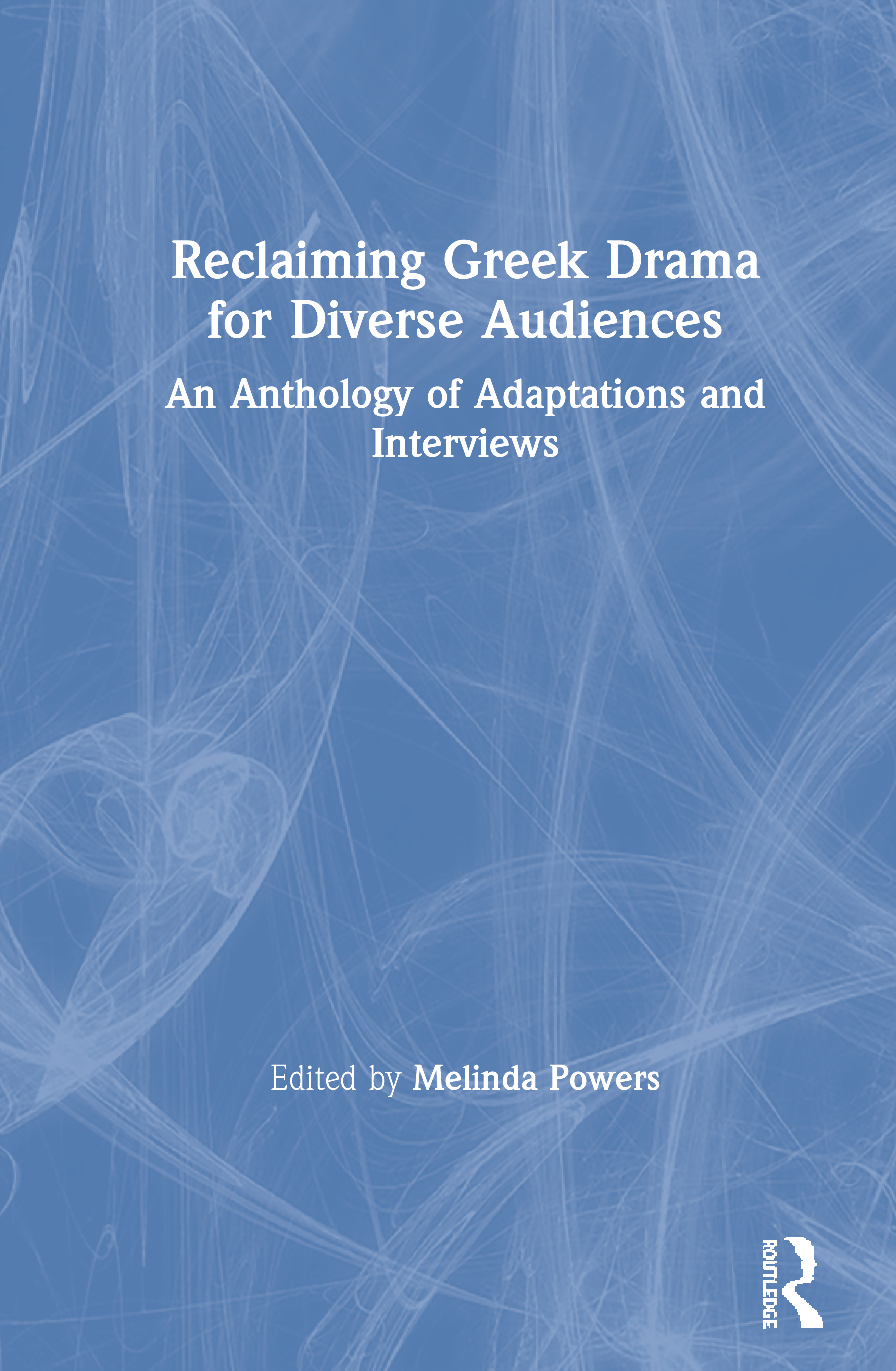 Reclaiming Greek Drama for Diverse Audiences: An Anthology of Adaptations and Interviews book cover