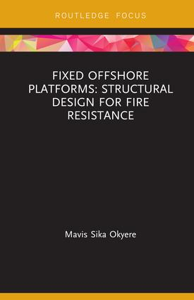 Fixed Offshore Platforms:Structural Design for Fire Resistance book cover