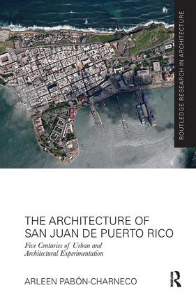 The Architecture of San Juan de Puerto Rico: Five centuries of urban and architectural experimentation book cover