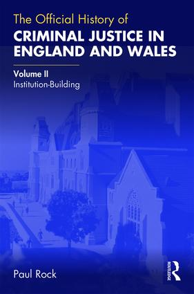 The Official History of Criminal Justice in England and Wales: Volume II: Institution-Building book cover
