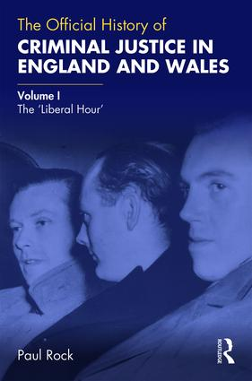 The Official History of Criminal Justice in England and Wales: Volume I: The 'Liberal Hour' book cover