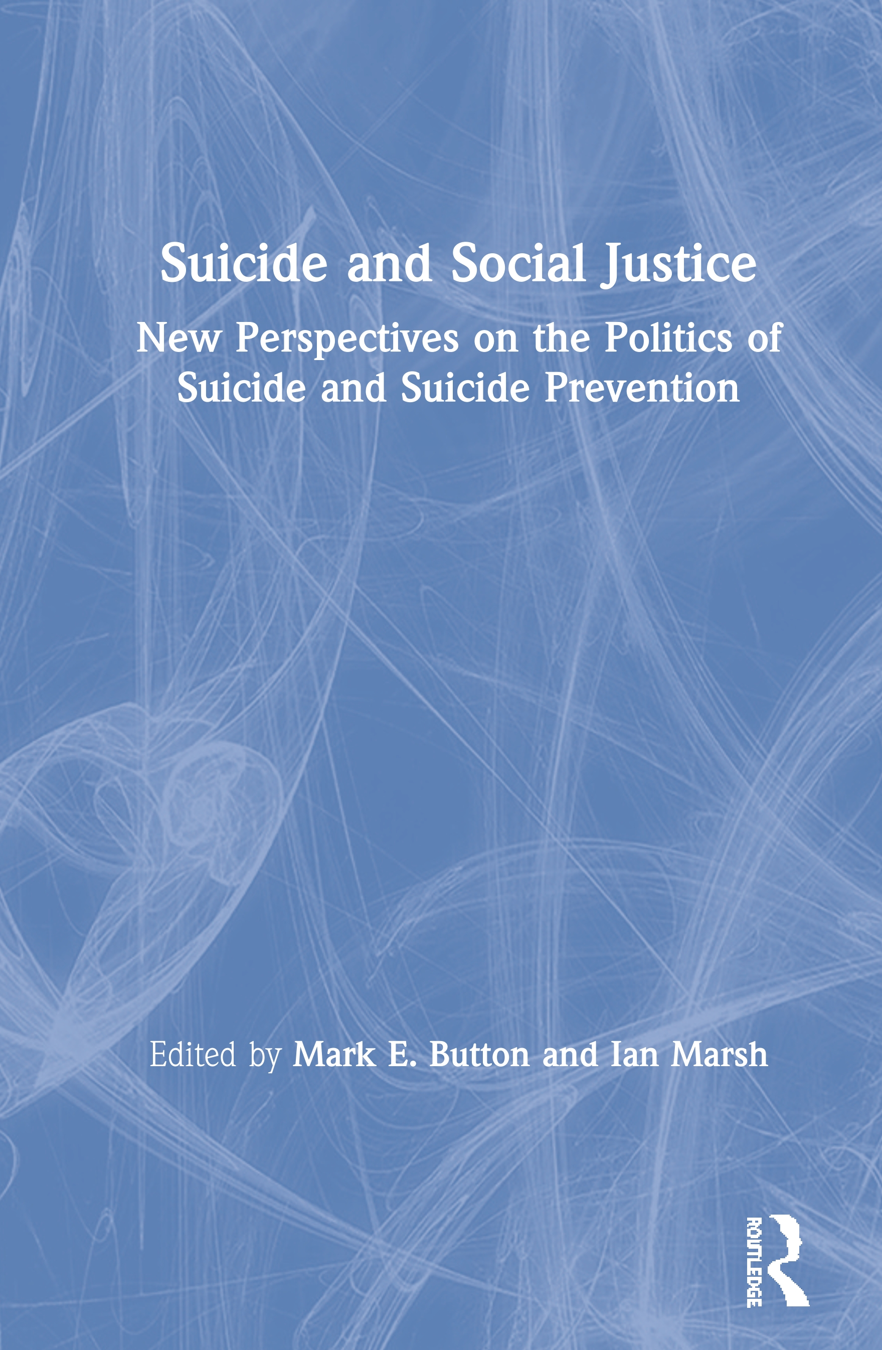 Suicide and Social Justice: New Perspectives on the Politics of Suicide and Suicide Prevention book cover