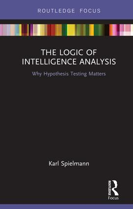The Logic of Intelligence Analysis: Why Hypothesis Testing Matters, 1st Edition (Hardback) book cover