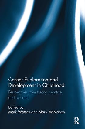 Career Exploration and Development in Childhood: Perspectives from theory, practice and research book cover