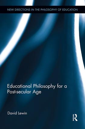 Educational Philosophy for a Post-secular Age: 1st Edition (Paperback) book cover
