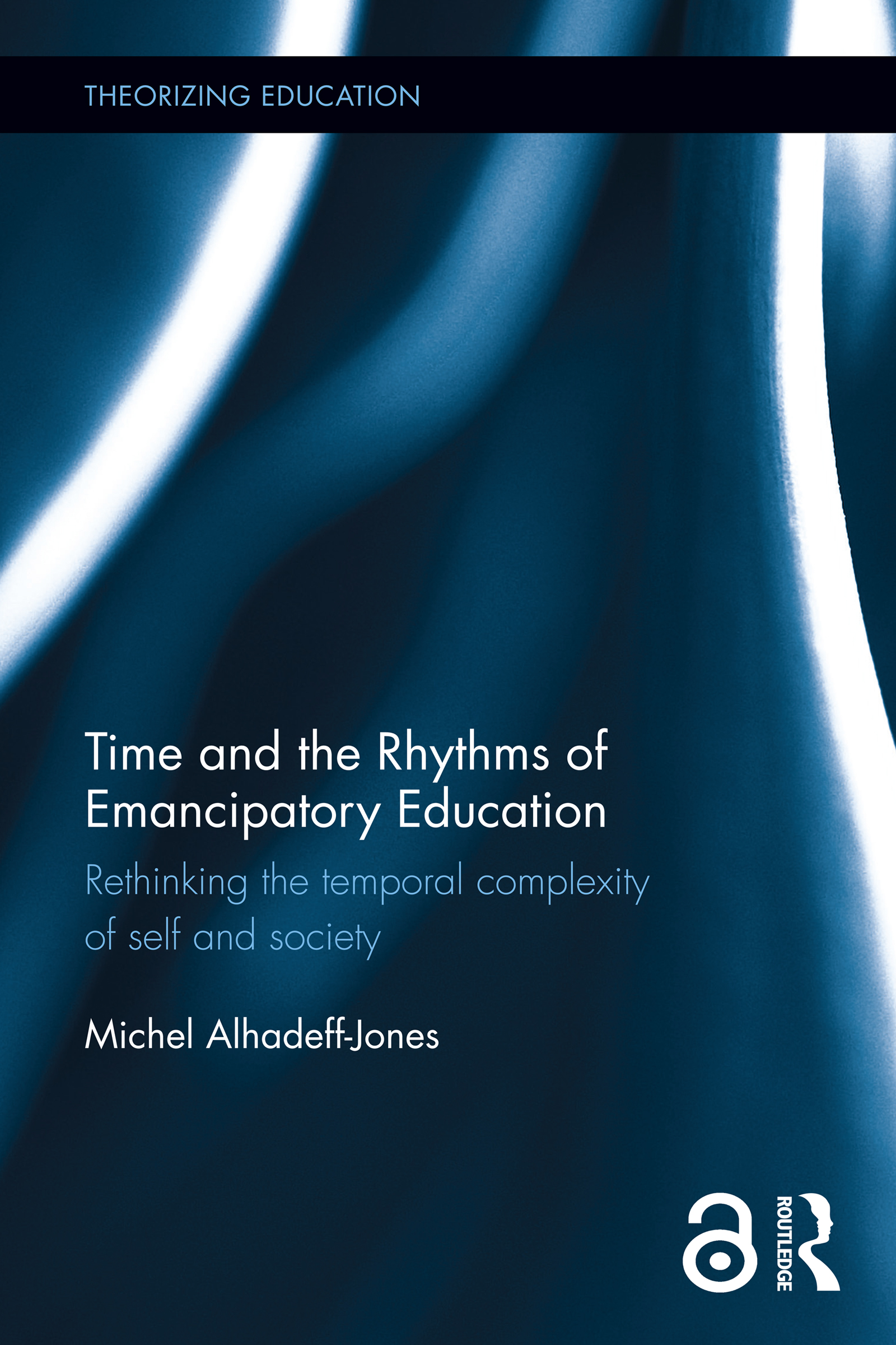 Time and the Rhythms of Emancipatory Education: Rethinking the temporal complexity of self and society book cover