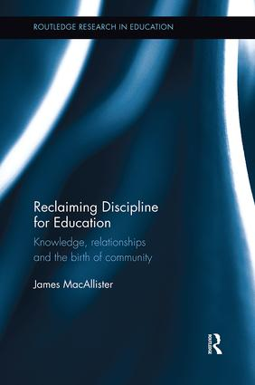 Reclaiming Discipline for Education: Knowledge, relationships and the birth of community, 1st Edition (Paperback) book cover
