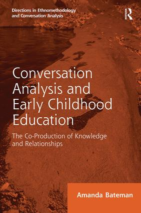 Conversation Analysis and Early Childhood Education: The Co-Production of Knowledge and Relationships, 1st Edition (Paperback) book cover