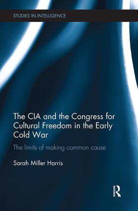The CIA and the Congress for Cultural Freedom in the Early Cold War: The Limits of Making Common Cause book cover