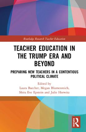 Teacher Education in the Trump Era and Beyond: Preparing New Teachers in a Contentious Political Climate book cover