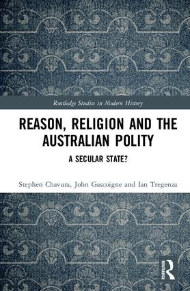 Reason, Religion and the Australian Polity: A Secular State?, 1st Edition (Hardback) book cover