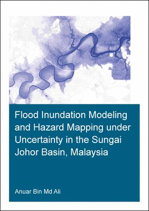 Flood Inundation Modeling and Hazard Mapping under Uncertainty in the Sungai Johor Basin, Malaysia book cover