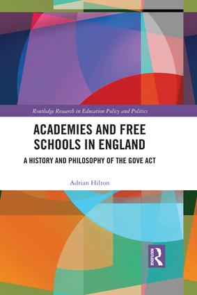 Academies and Free Schools in England: A History and Philosophy of The Gove Act, 1st Edition (Hardback) book cover