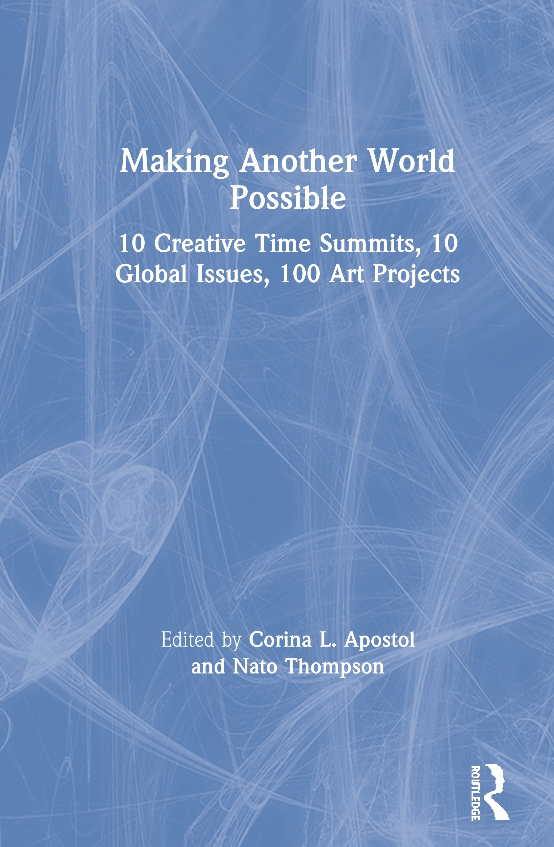 Making Another World Possible: 10 Creative Time Summits, 10 Global Issues, 100 Art Projects book cover
