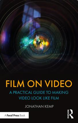 Film on Video: A Practical Guide to Making Video Look like Film book cover